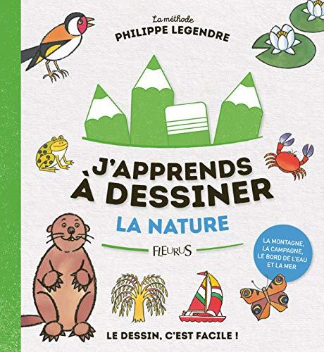 J'apprends à dessiner la nature par Philippe Legendre
