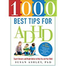 1000 Best Tips for ADHD: Expert Answers and Bright Advice to Help You and Your Child (English Edition)