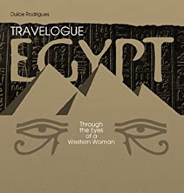 Travelogue - Egypt through the Eyes of a Western Woman (English Edition) di [Rodrigues, Dulce]