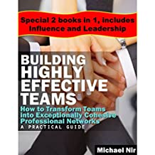 Education leadership: Leadership - Building Highly Effective Teams - Collection: How to Transform Teams into Exceptionally Cohesive Professional Networks ... Project and Team Book 7) (English Edition)