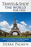 Travel & Shop the World for Free: How to Turn Antiques & Vintage Shopping Into Free International Travel