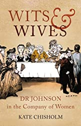 Wits and Wives: Dr Johnson in the Company of Women by Kate Chisholm (2012-11-01)