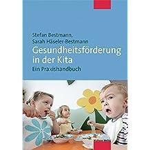 Gesundheitsförderung in Kindertagesstätten: Gesunde Kinder (German Edition)