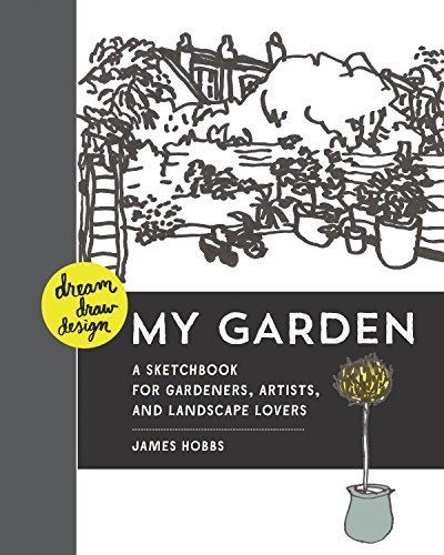 Dream, Draw, Design My Garden: A Sketchbook for Gardeners, Artists, and Landscape Lovers