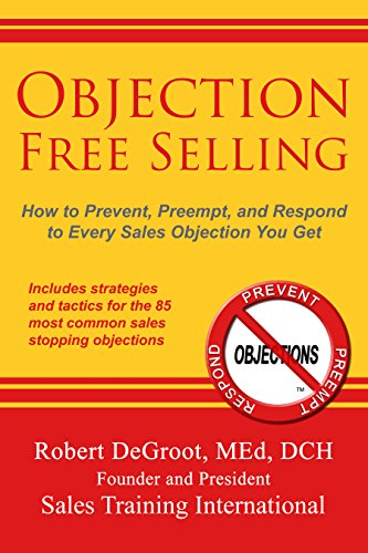 Objection Free Selling: How to Prevent, Preempt, and Respond to Every Sales Objection You Get (English Edition)