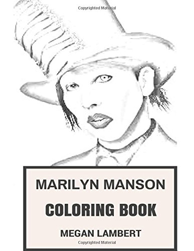 Marilyn Manson Coloring Book: American Industrial Rock Artist and Satanic Church Priest Shock and Darkness Inspired Adult Coloring Book (Marilyn Manson Books) (Industrial Rock)