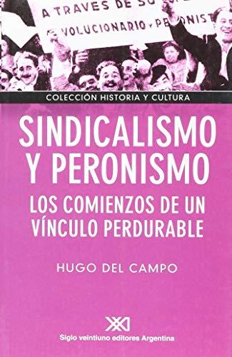 Sindicalismo y peronismo: Los comienzos de un vínculo perdurable (Historia y cultura)