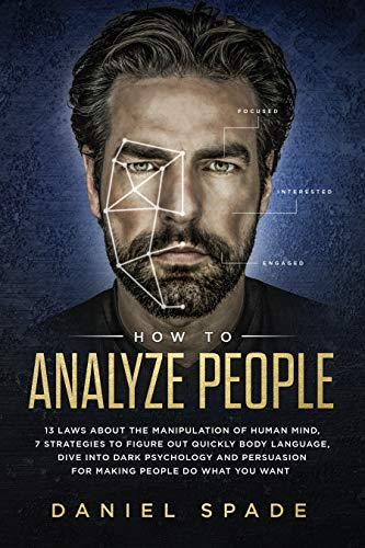 How To Analyze People: 13 Laws About the Manipulation of the Human Mind, 7 Strategies to Quickly Figure Out Body Language, Dive into Dark Psychology and ... People Do What You Want (English Edition)