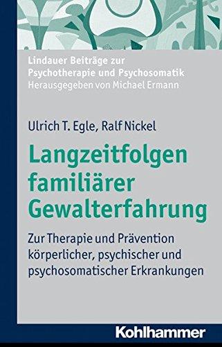 Langzeitfolgen familiärer Gewalterfahrung: Zur Therapie und Prävention körperlicher, psychischer und psychosomatischer Erkrankungen (Lindauer Beiträge zur Psychotherapie und Psychosomatik)