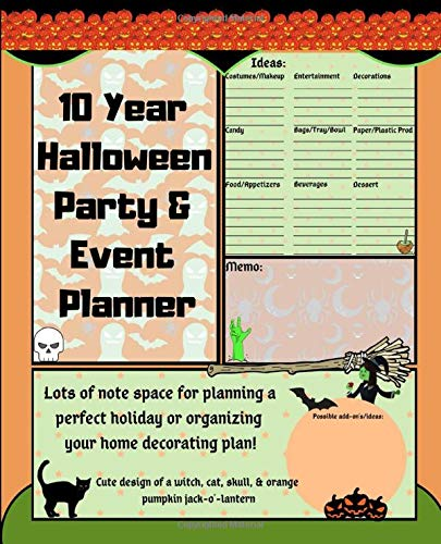 10 Year Halloween Party & Event Planner: Lots of note space for planning a perfect holiday or organizing your home decorating plan! Cute design of a witch, cat, skull, & orange pumpkin jack-o'-lantern