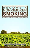 Become a non-smoker smoking: with nicotine-free cigarettes - www.TheNicotineFreeCigarette.com