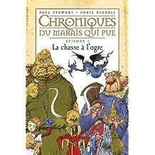Chroniques du marais qui pue: T.1 : La Chasse à l'ogre