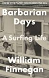 Barbarian Days: A Surfing Life by William Finnegan (2016-05-10)