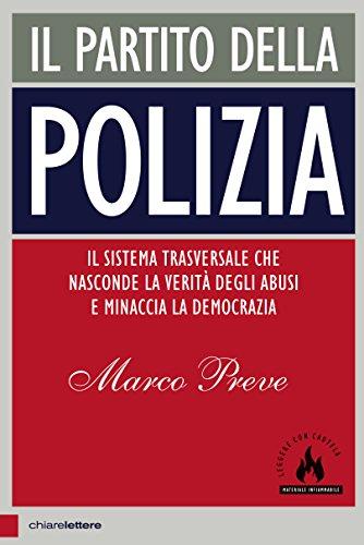 Il partito della polizia: Il sistema trasversale che nasconde la verità degli abusi e minaccia la democrazia