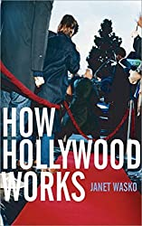 How Hollywood Works by Janet Wasko (2003-12-18)
