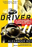 Image de The Driver: My Dangerous Pursuit of Speed and Truth in the Outlaw Racing World
