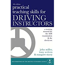 Practical Teaching Skills for Driving Instructors: Develop and Improve Your Teaching, Training and Coaching Skills: A Training Manual for the ADI Examination and the Check Test