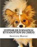 Systeme de formation et d'ADOPTION DE CHIENS: Le système de formation et d'adoption de chiens est flambant neuf cours de formation créé par experts chien pour les amateurs de chiens.