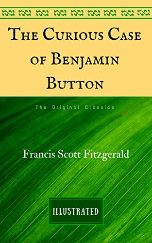 The Curious Case of Benjamin Button: The Original Classics - Illustrated (English Edition)