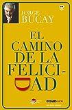 el camino de la felicidad spanish edition by jorge bucay 2015 04 01