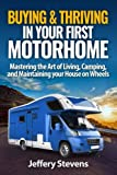 Buying & Thriving In Your First Motorhome: Mastering the Art of Living, Camping, and Maintaining Your House on Wheels