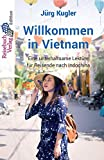 Willkommen in Vietnam: Eine unterhaltsame Lektüre für Reisende nach Indochina -
