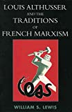 [(Louis Althusser and the Traditions of French Marxism)] [By (author) William Lewis] published on (October, 2005)