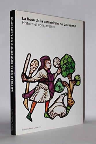 La rose de la cathédrale de Lausanne : Histoire et conservation récente par Collectif