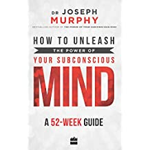 How to Unleash the Power of Your Subconscious Mind: A 52-week Guide