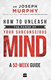 #3: How to Unleash the Power of Your Subconscious Mind: A 52 Week Guide