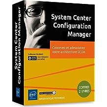 System Center Configuration Manager - Coffret de 2 Livres : Concevez et administrez votre architecture SCCM