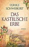 Das kastilische Erbe: Roman (La Caminata-Romane, Band 1) - Ulrike Schweikert