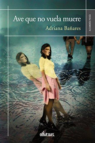 Ave que no vuela muere (Alejandria Narrativa) por Adriana Bañares