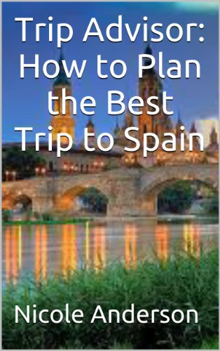 Trip Advisor: How to Plan the Best Trip to Spain (English Edition)