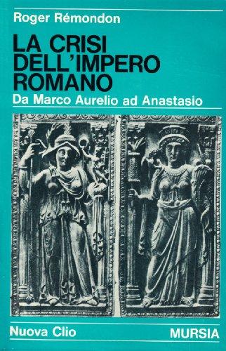 La crisi dell'Impero romano. Da Marco Aurelio ad Anastasio