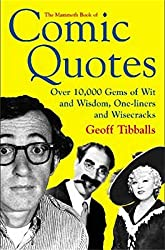 The Mammoth Book of Comic Quotes: Over 10000 Gems of Wit and Wisdom, One-liners and Wisecracks (Mammoth Books 454)