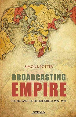 Broadcasting Empire: The BBC and the British World, 1922-1970