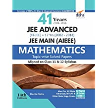 41 Years (1978-2018) JEE Advanced (IIT-JEE) + 17 yrs JEE Main (2002-2018) Topic-wise Solved Paper Mathematics 14th Edition