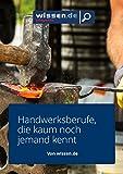 wissen.de-eMagazine: Handwerksberufe, die kaum noch jemand kennt (wissen.de-eMagazine 2016 47)