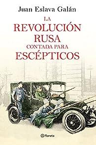 La Revolución rusa contada para escépticos par Juan Eslava Galán