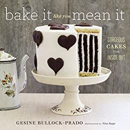 Bake It Like You Mean It: Gorgeous Cakes from Inside Out (English Edition) par [Bullock-Prado, Gesine]