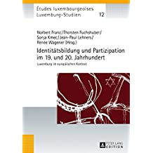 Identitätsbildung und Partizipation im 19. und 20. Jahrhundert: Luxemburg im europäischen Kontext (Études luxembourgeoises / Luxemburg-Studien)