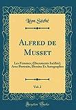 Telecharger Livres Alfred de Musset Vol 2 Les Femmes Documents Inedits Avec Portraits Dessins Et Autographes Classic Reprint (PDF,EPUB,MOBI) gratuits en Francaise