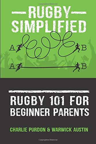 Rugby Simplified: Rugby 101 for Beginner Rugby Parents: Volume 3 por Charlie Purdon
