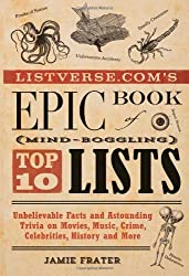 Listverse.com's Epic Book of Mind-Boggling Lists: Unbelievable Facts and Astounding Trivia on Movies, Music, Crime, Celebrities, History, and More by Jamie Frater (2014-05-13)