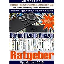Fire TV Stick – der inoffizielle Ratgeber: Tipps zu Installation, Apps, Games, Coins, Musik und Hardware des Streamingsticks