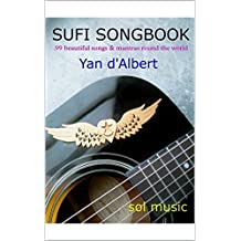 SUFI SONGBOOK: 99 beautiful songs & mantras round the world (English Edition)