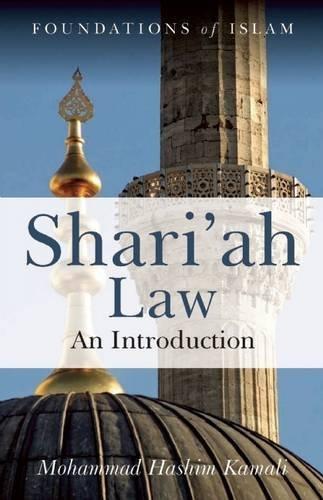 Shari'ah Law: An Introduction (The Foundations of Islam) by Mohammad Hashim Kamali (2008-03-17)