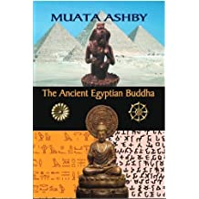 The Ancient Egyptian Buddha: The Ancient Egyptian Origins of Buddhism