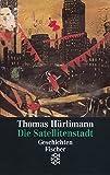 Die Satellitenstadt: Geschichten - Thomas Hürlimann